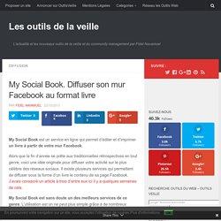 My Social Book. Diffuser son mur Facebook au format livre – Les outils de la veille