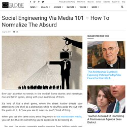 Social Engineering Via Media 101 - How to Normalize the Absurd