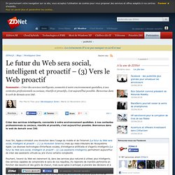 Le futur du Web sera social, intelligent et proactif – (3) Vers le Web proactif