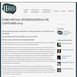 FORO SOCIAL INTERNACIONAL DE CANNABIS 2013 - Foro Social Internacional de Cannabis