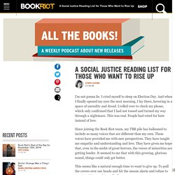 A Social Justice Reading List for Those Who Want to Rise Up