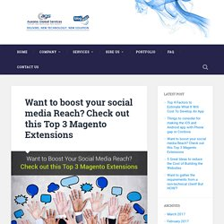 Want to boost your social media Reach? Check out this Top 3 Magento Extensions