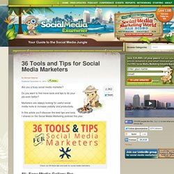 36 Tools and Tips for Social Media Marketers
