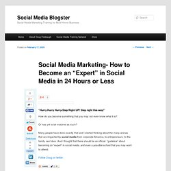 "Social Media Marketing- How to Become an ""Expert"" in Social Medi"