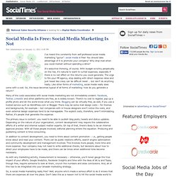 Social Media Is Free: Social Media Marketing Is Not