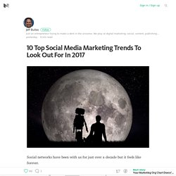 10 Top Social Media Marketing Trends To Look Out For In 2017 – Medium