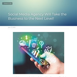 Social Media Agency Will Take the Business to the Next Level!