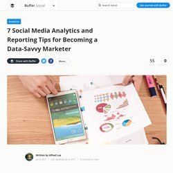 Social Media Analytics Tips: 7 Ways to Get The Most Out of Your Data