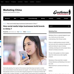 How social media helps businesses build brands in China ?