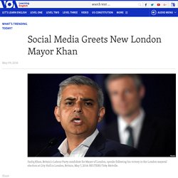 Social Media Greets New London Mayor Khan