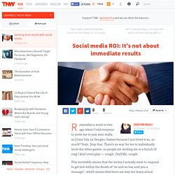The social media ROI: It's not about immediate results