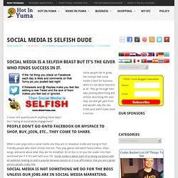 Social Media Is Selfish Dude