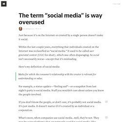 "The term ""social media"" is way overused — I.M.H.O."