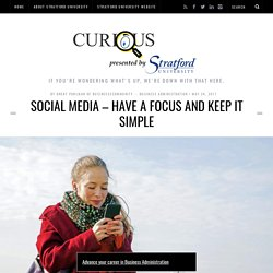 Social Media – Have a Focus and Keep it Simple