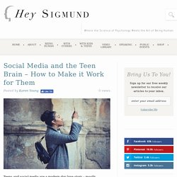 Social Media and the Teen Brain - How to Make it Work for Them -