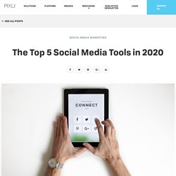 The Top 5 Social Media Tools in 2020 - The Pixlee Blog
