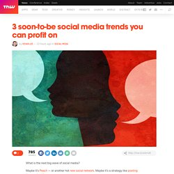 3 soon-to-be social media trends you can profit on