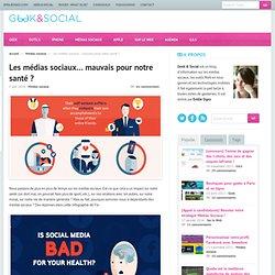 Geek &Social Les médias sociaux... mauvais pour notre santé ?