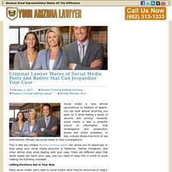 Criminal Lawyer Warns of Social Media Posts and Banter that Can Jeopardize Your Case