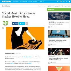 Social Music: A Last.fm vs Slacker Head to Head