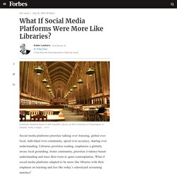 What If Social Media Platforms Were More Like Libraries?