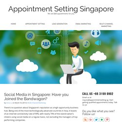 Social Media in Singapore: Have you Joined the Bandwagon?