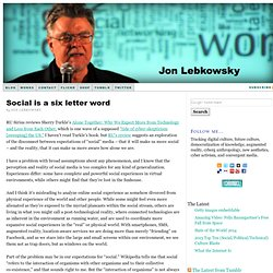 Social is a six letter word | WEBLOGSKY: Jon Lebkowsky's Blog