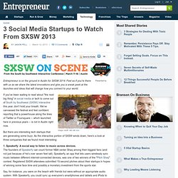 3 Social Media Startups to Watch From SXSW 2013