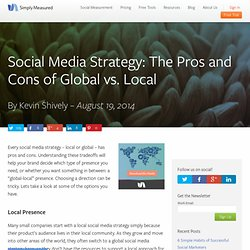 Social Media Strategy: The Pros and Cons of Global vs. Local