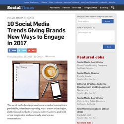 10 Social Media Trends Giving Brands New Ways to Engage in 2017