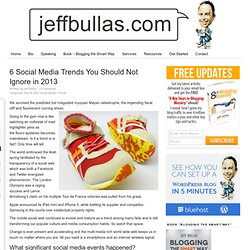 6 Social Media Trends You Should Not Ignore in 2013