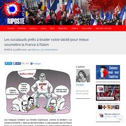 Les socialauds prêts à brader notre laïcité pour mieux soumettre la France à l'islam