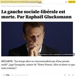 La gauche sociale-libérale est morte. Par Raphaël Glucksmann