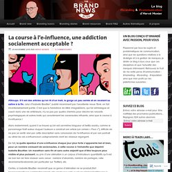 La course à l'e-influence, une addiction socialement acceptable ? – The brandnewsblog l Le blog des marques et du branding