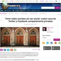 Tener redes sociales sin ser social: cuatro usos de Twitter y Facebook completamente privados
