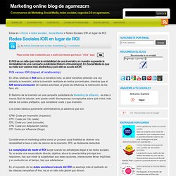 Redes Sociales IOR en lugar de ROI: Marketing online blog de agamezcm