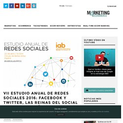 VII Estudio Anual de Redes Sociales 2016: Facebook y Twitter, las reinas del Social Media en España - Marketing 4 Ecommerce - Tu revista de marketing online para e-commerce