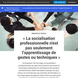« La socialisation professionnelle n'est pas seulement l'apprentissage de gestes ou techniques »
