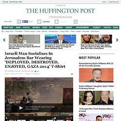 Israeli Man Socialises In Jerusalem Bar Wearing 'DEPLOYED, DESTROYED, ENJOYED, GAZA 2014' T-Shirt