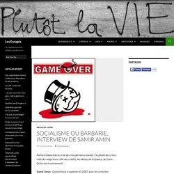 Socialisme ou barbarie, interview de Samir Amin