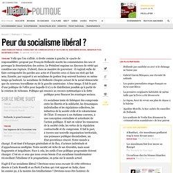 Peur du socialisme libéral ?