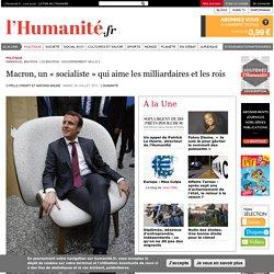Macron, un « socialiste » qui aime les milliardaires et les rois