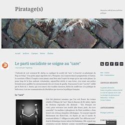 """Le parti socialiste se soigne au """"care"""" « Piratage(s)"""