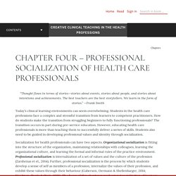 CHAPTER FOUR – PROFESSIONAL SOCIALIZATION OF HEALTH CARE PROFESSIONALS – Creative Clinical Teaching in the Health Professions