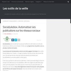 SocialJukebox. Automatiser ses publications sur les réseaux sociaux – Les outils de la veille