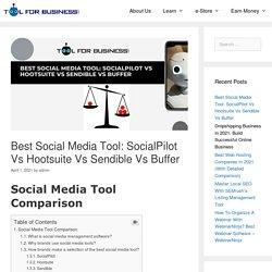 Best Social Media Tool: SocialPilot Vs Hootsuite Vs Sendible Vs Buffer - Tool For Business