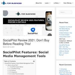 SocialPilot Reviews 2021: Features, Pricing, & Details