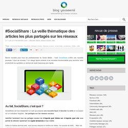 #SocialShare : La veille thématique des articles les plus partagés sur les réseaux
