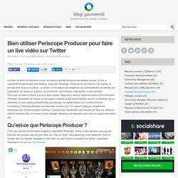 Blog SocialShare ( par YouSeeMii )Bien utiliser Periscope Producer pour faire un live vidéo sur Twitter