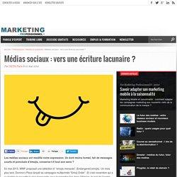 Médias sociaux : vers une écriture lacunaire